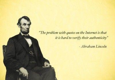 Il problema con le citazioni su internet è la difficoltà di verificarne l'autenticità. Abraham Lincoln