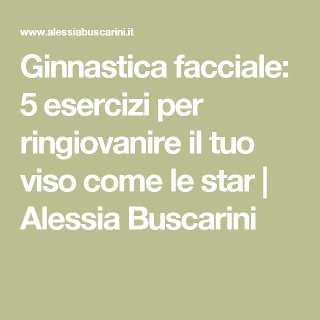 Ginnastica facciale: 5 esercizi per ringiovanire il tuo viso come le star | Alessia Buscarini