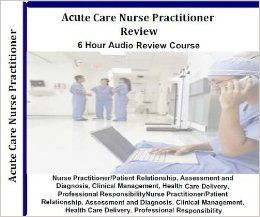 Acute Care Nurse Practitioner Certification Audio Review; 6 Hours, 6 Audio CDs; Comprehensive Review for Acute Care Nurse Practitioners ACNP...
