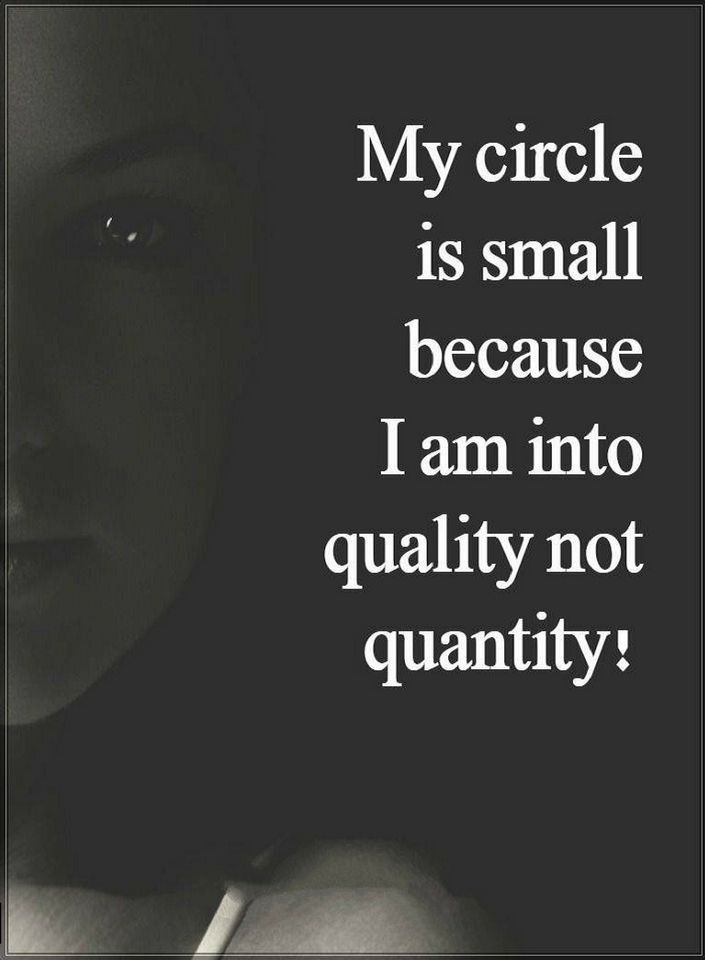 Quotes My circle is small because I am into quality not quantity.