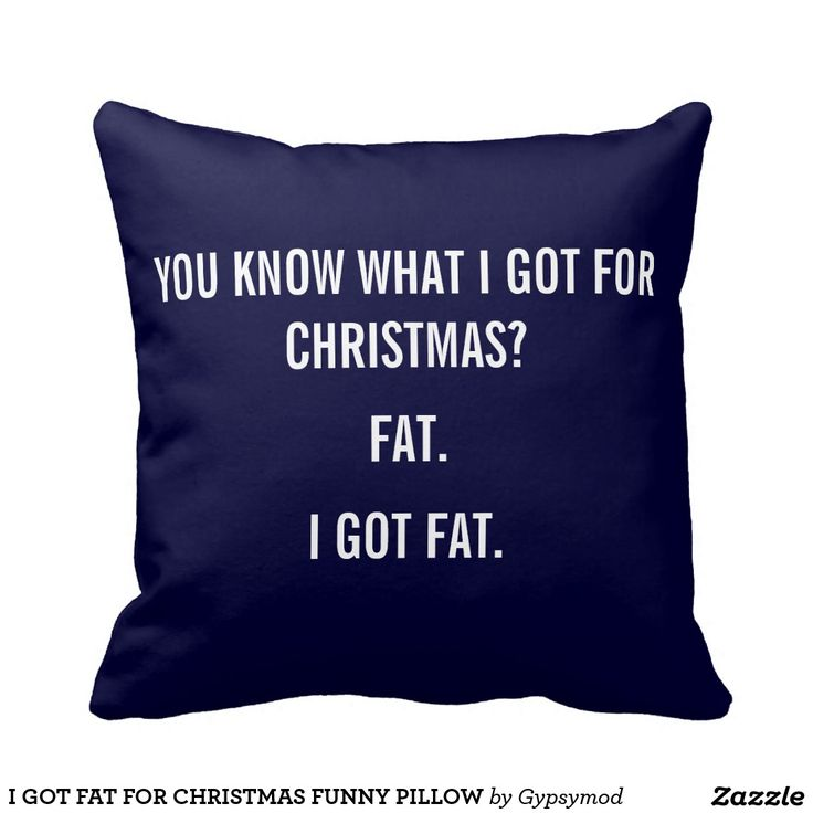 I GOT FAT FOR CHRISTMAS FUNNY PILLOW. Cool Gift Ideas.