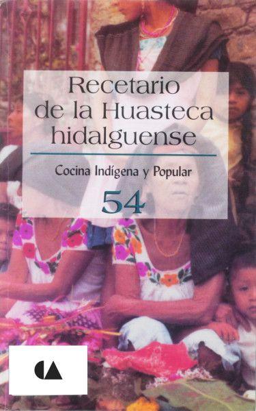 Título: Recetario de la Huasteca hidalguense / Autor: Maya Hernández, Ildefonso / Ubicación: FCCTP – Gastronomía – Tercer piso / Código: G/MX/ 641.5 C 54