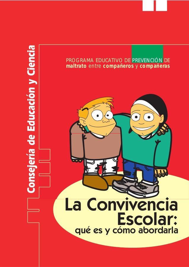 Programa Educativo de prevención del maltrato entre compañeros y compañeras Consejería de Educación y Ciencia La Convivencia Escolar: Qué es y cómo abordarla.