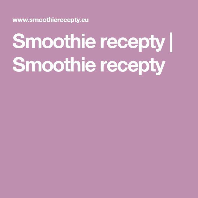 Smoothie recepty | Smoothie recepty
