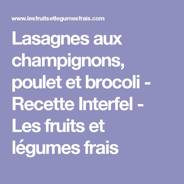 Lasagnes aux champignons, poulet et brocoli - Recette Interfel - Les fruits et légumes frais
