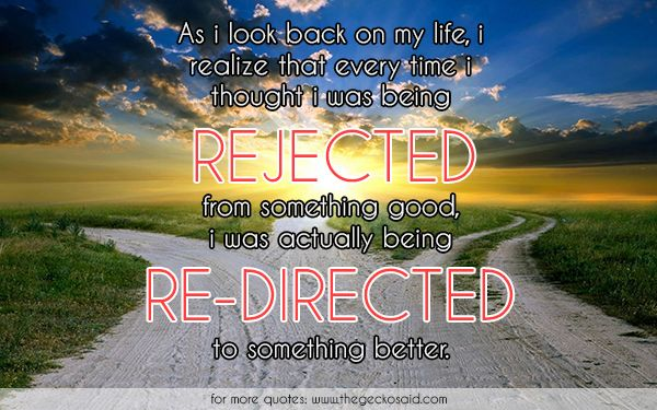 As i look back on my life, i realize that every time i thought i was being rejected from something good, i was actually being re-directed to something better.  #actually #better #every #good #life #quotes #re-directed #realize #rejected #something #thought #time