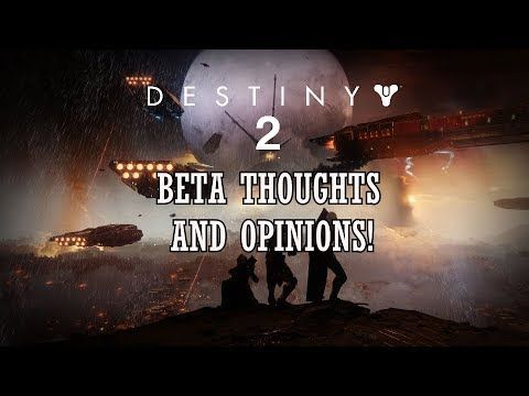 Destiny 2 - Beta thoughts and opinions!