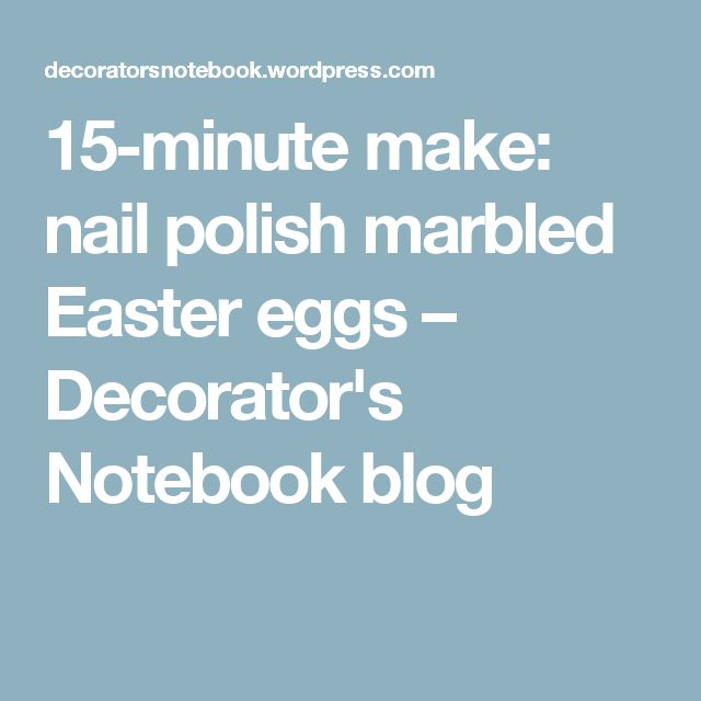 15-minute make: nail polish marbled Easter eggs – Decorator's Notebook blog