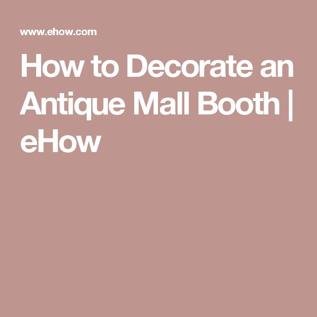 How to Decorate an Antique Mall Booth | eHow