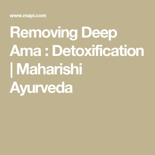 Removing Deep Ama : Detoxification | Maharishi Ayurveda