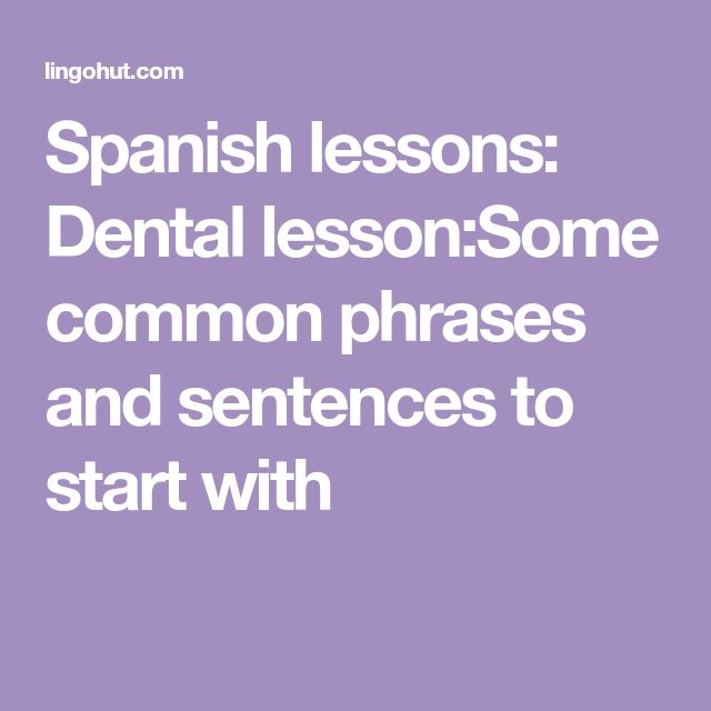 Spanish lessons: Dental lesson:Some common phrases and sentences to start with