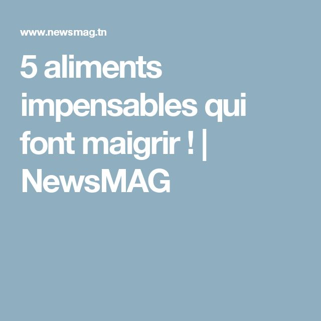 5 aliments impensables qui font maigrir ! | NewsMAG