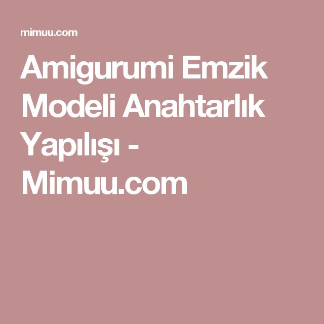 Amigurumi Emzik Modeli Anahtarlık Yapılışı - Mimuu.com