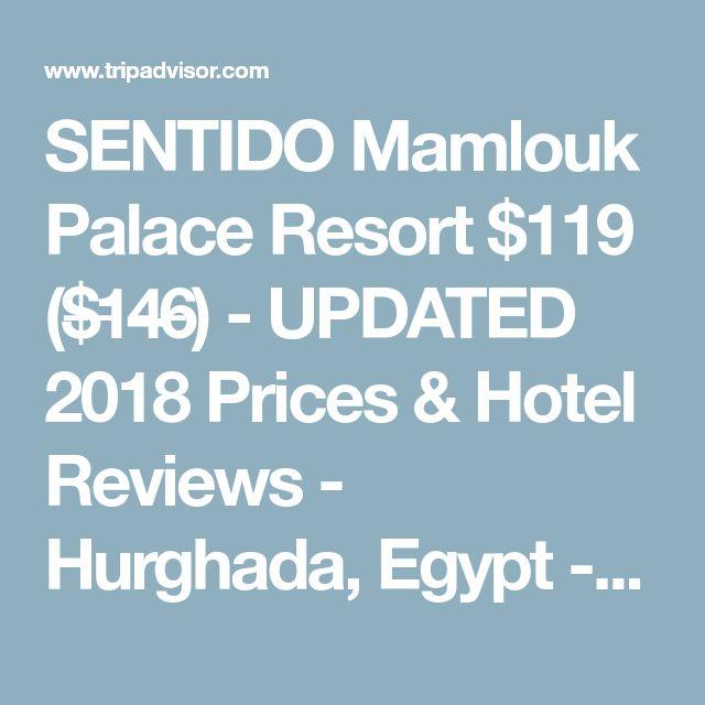 SENTIDO Mamlouk Palace Resort $119 ($̶1̶4̶6̶) - UPDATED 2018 Prices &  Hotel Reviews - Hurghada, Egypt - TripAdvisor