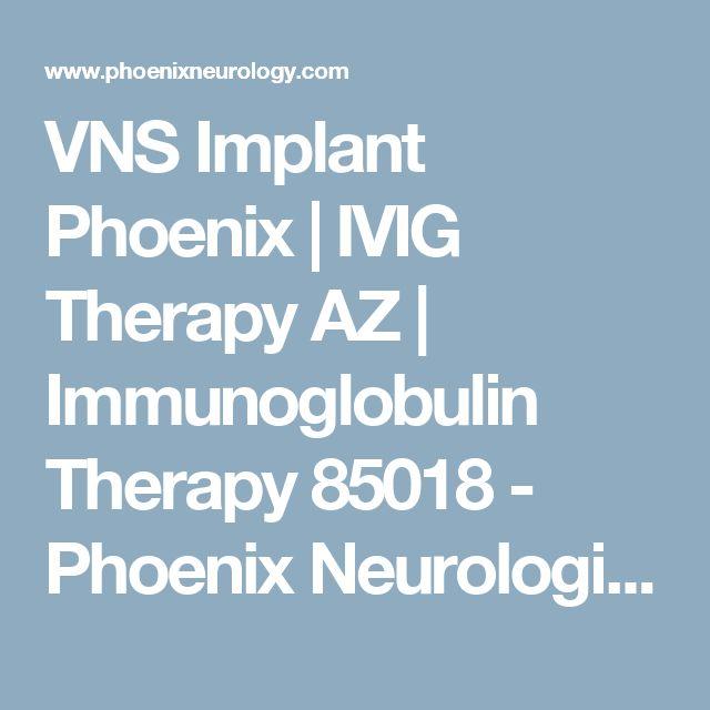 VNS Implant Phoenix | IVIG Therapy AZ | Immunoglobulin Therapy 85018 - Phoenix Neurological Associates