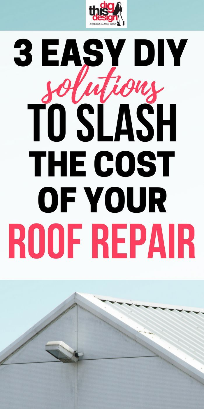 3 Diy Solutions To Slash The Cost Of Your Roof Repair Dig This Design Roof Repair Roof Repair Diy Roofing