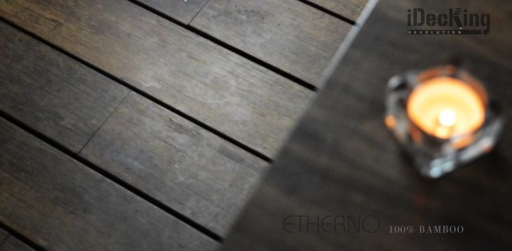 """www.idecksystems.com INNOVATIVE DECKING: ETHERNO 100% Carbonized BAMBOO + iDecking EasyClick System! What a perfect match Emoticon wink Bamboo grows much faster than any tree and is among the most prolific resources on earth. This makes ETHERNO a CE and FSC environmental certificated product. Thanks to a specialized """"deep carbonization"""" process, our natural ETHERNO exceeds in terms of: strength, stability and durability."""