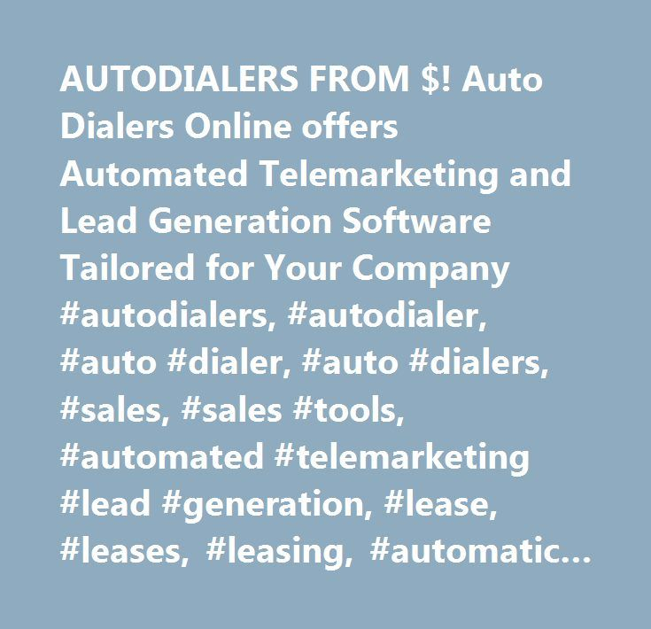 AUTODIALERS FROM $! Auto Dialers Online offers Automated Telemarketing and Lead Generation Software Tailored for Your Company #autodialers, #autodialer, #auto #dialer, #auto #dialers, #sales, #sales #tools, #automated #telemarketing #lead #generation, #lease, #leases, #leasing, #automatic #dialer, #software, #hardware, #dialer #software, #automatic #dialers, #automated #dialers, #phone #lists, #systems, #telemarketing, #call #center, #business, #low #cost, #cheap, #analog, #digital, #phone…