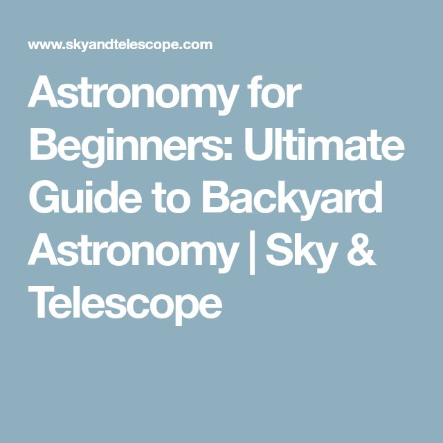 Astronomy for Beginners: Ultimate Guide to Backyard Astronomy | Sky & Telescope