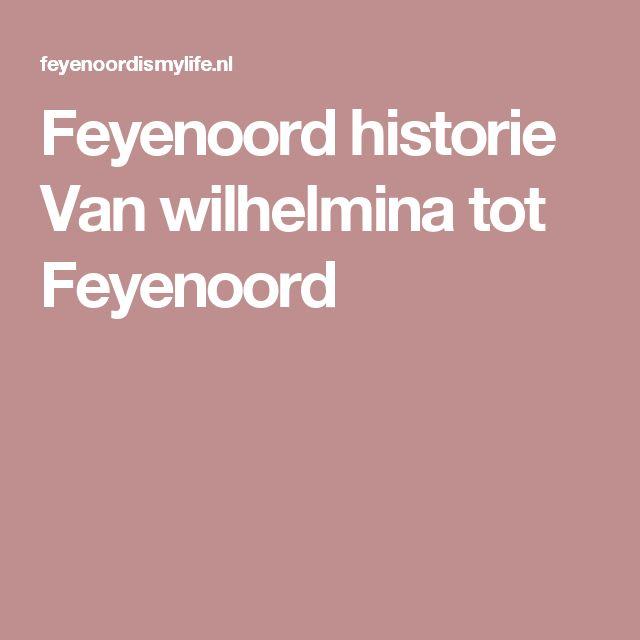 Feyenoord historie Van wilhelmina tot Feyenoord