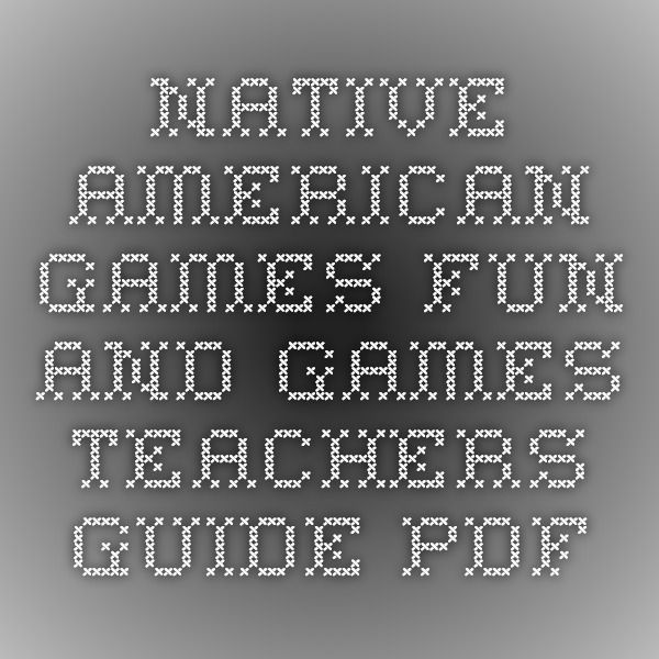NATIVE AMERICAN GAMES - Fun-and-Games-Teachers-Guide.pdf