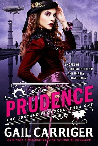 Prudence by Gail Carriger | The Custard Protocol, BK#1 | Heroine: Prudence from the Soulless series | Publication Date: March 17, 2015 | www.gailcarriger.com | #Steampunk