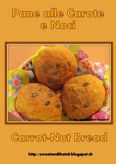 Sweet and That's it: Carrot Bread with Walnuts - Pane alle Carote e Noci from @Ckay of Sweet and That's it