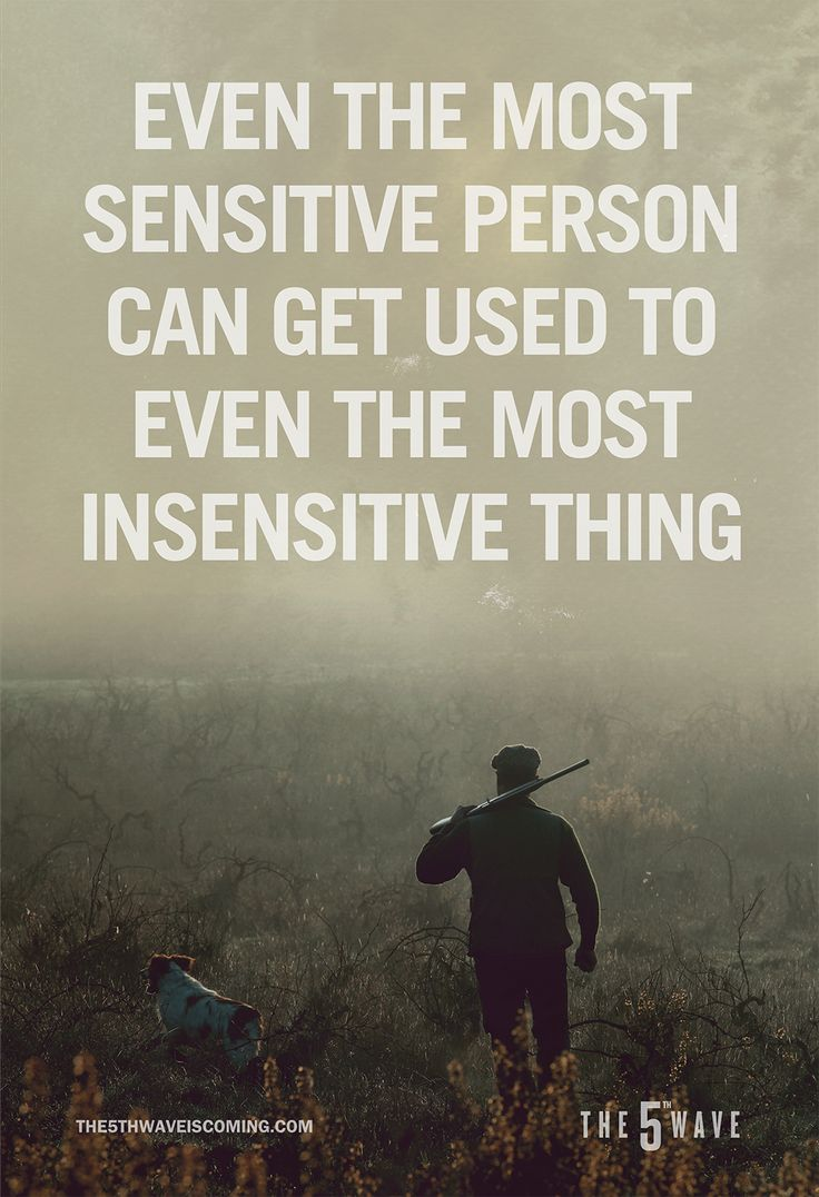 """""""Even the most sensitive person can get used to even the most insensitive thing."""""""