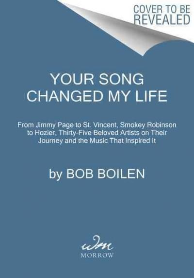 Your Song Changed My Life: From Jimmy Page to St. Vincent, Smokey Robinson to Hozier, Thirty-five Beloved Artists...