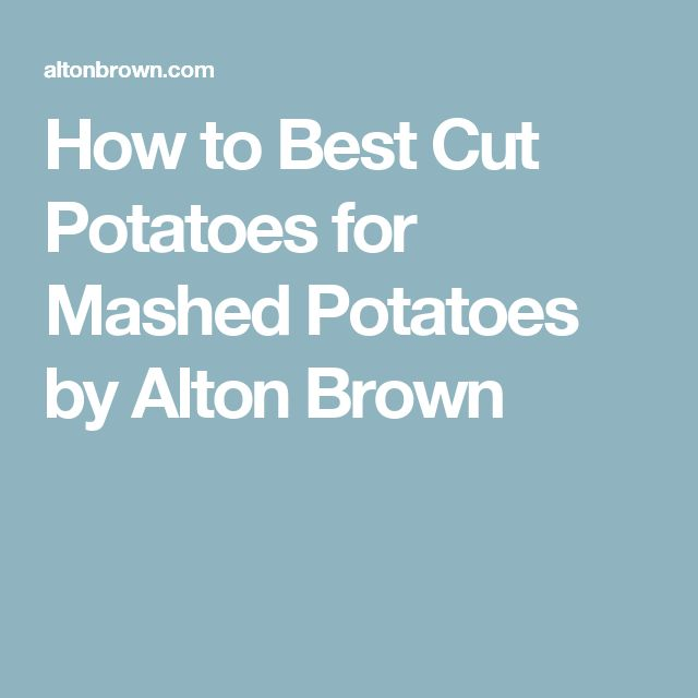 How to Best Cut Potatoes for Mashed Potatoes by Alton Brown