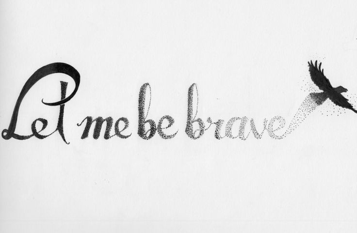 Never thought a tattoo idea could upset me this much... Let me be brave by HarenderCripancio on DeviantArt