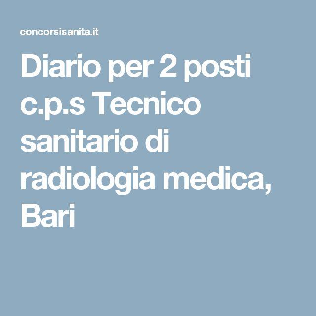 Diario per 2 posti c.p.s Tecnico sanitario di radiologia medica, Bari