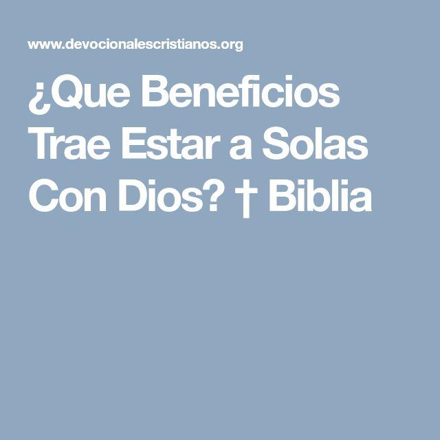 ¿Que Beneficios Trae Estar a Solas Con Dios? † Biblia