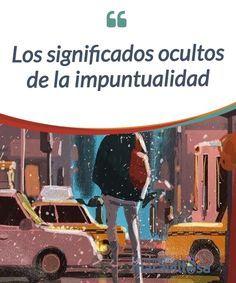 Los significados ocultos de la impuntualidad    La #impuntualidad puede ser una señal de #despiste, pero también de #narcicismo, inseguridad extrema o de una rebeldía mal encausada  #Psicología