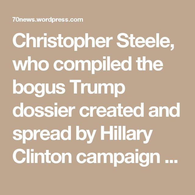 Christopher Steele, who compiled the bogus Trump dossier created and spread by Hillary Clinton campaign against Trump, was paid at least $100,000 from FBI funds