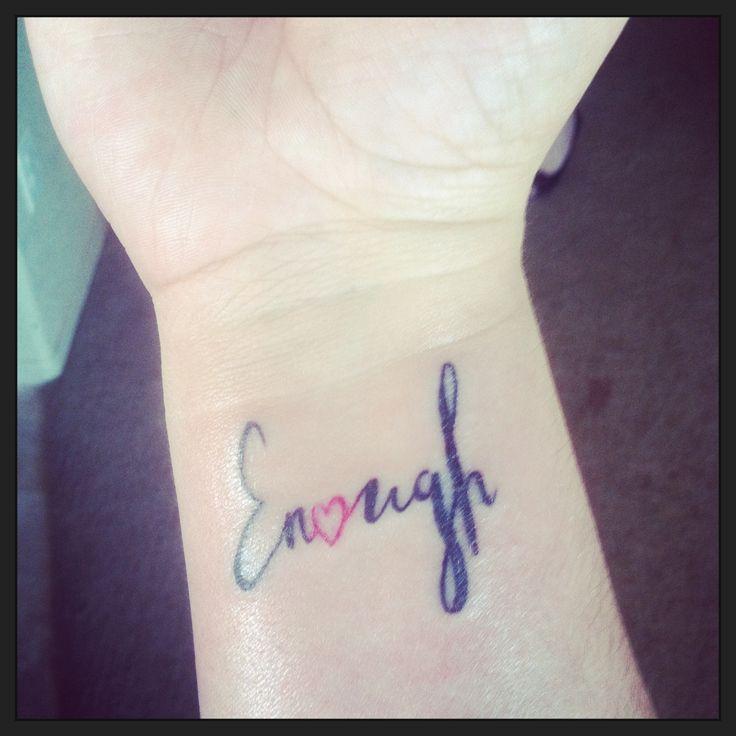 I am pretty enough, smart enough, skinny enough. I am ENOUGH! Enough tattoo, heart tattoo, wrist tattoo