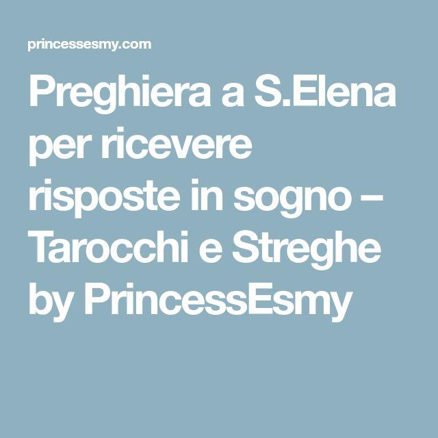 Preghiera a S.Elena per ricevere risposte in sogno – Tarocchi e Streghe by PrincessEsmy