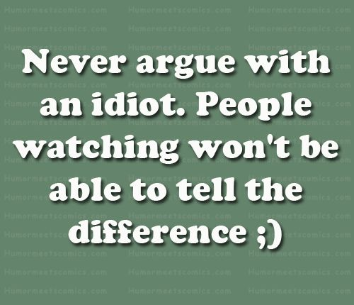 Never Argue With Stupid People Quote: 108 Best Images About Funny Quotes On Pinterest