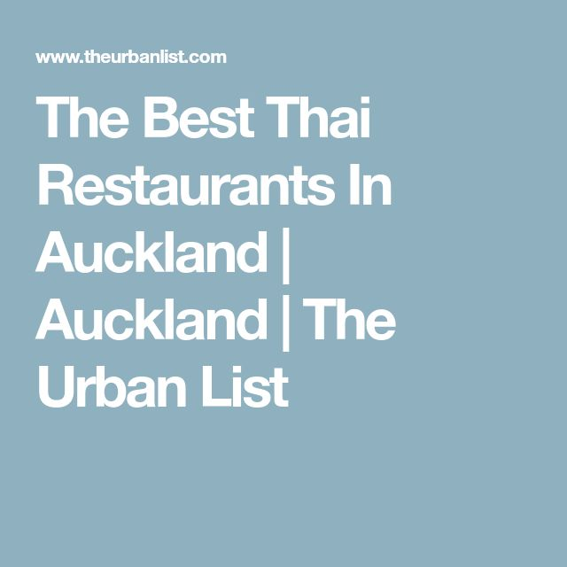 The Best Thai Restaurants In Auckland | Auckland | The Urban List