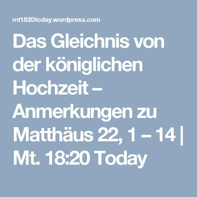 Das Gleichnis von der königlichen Hochzeit –  Anmerkungen zu Matthäus 22, 1 – 14 | Mt. 18:20 Today