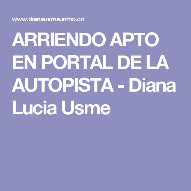 ARRIENDO APTO EN PORTAL DE LA AUTOPISTA - Diana Lucia Usme