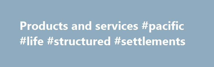 Products and services #pacific #life #structured #settlements http://rentals.nef2.com/products-and-services-pacific-life-structured-settlements/  Products and services The BIS has developed a range of banking services specifically designed to assist central banks, monetary authorities and international financial institutions in the management of their foreign exchange and gold reserves. Central bank customers have traditionally looked for security, liquidity and return as the three basic…