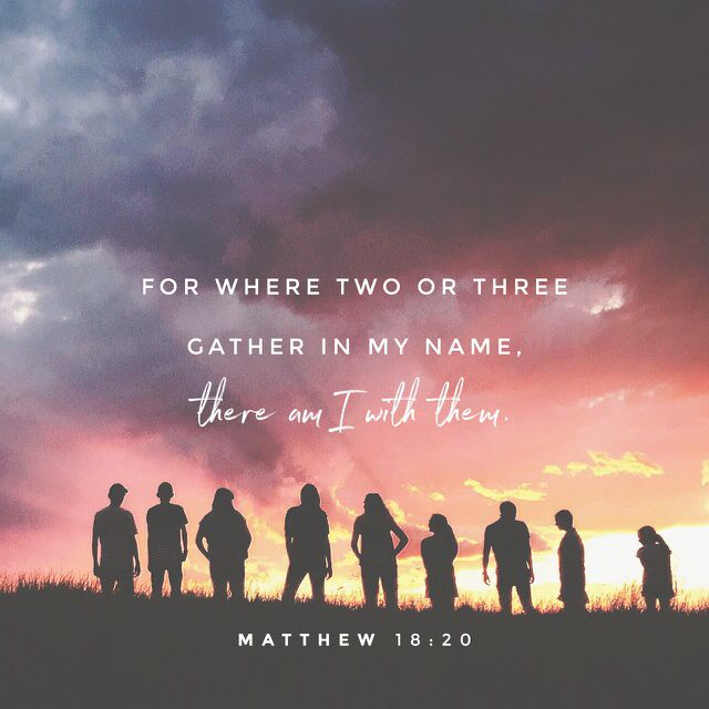 """""""For where two or three are gathered together in My name, I am there in the midst of them."""""""" Matthew 18:20 NKJV http://bible.com/114/mat.18.20.nkjv"""
