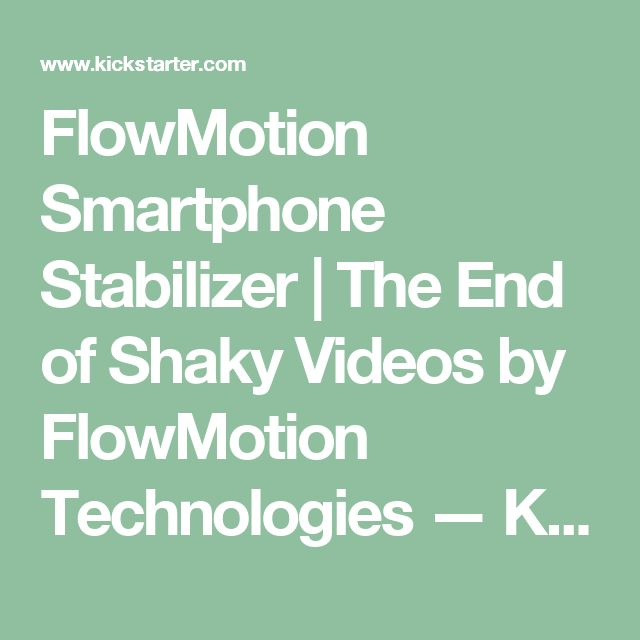 FlowMotion Smartphone Stabilizer | The End of Shaky Videos by FlowMotion Technologies — Kickstarter