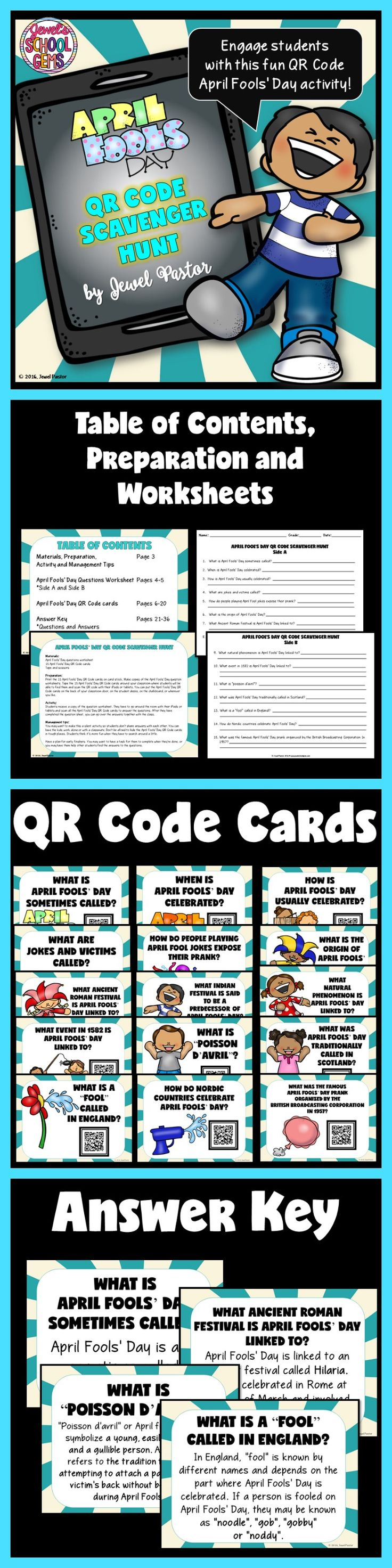 April Fools Day  APRIL FOOLS DAY QR CODE SCAVENGER HUNT   In search of fun April Fools Day activities? Engage your students with this fun April Fools Day QR Code Scavenger Hunt!  Page 3: Materials, Preparation, Activity and Management Tip Pages 4-5: April Fools Day Questions Worksheet  Pages 6-20: QR Code Cards (The cards cover questions on the history, fun facts and celebrations of April Fools Day.)  Pages 21-36: Answer Key #aprilfoolsday #aprilfool