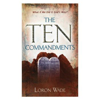 loron wade | The Ten Commandments: What if We Did it God's Way? by Loron Wade