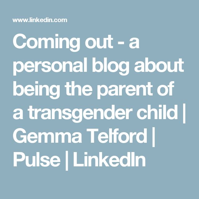 Coming out - a personal blog about being the parent of a transgender child | Gemma Telford | Pulse | LinkedIn