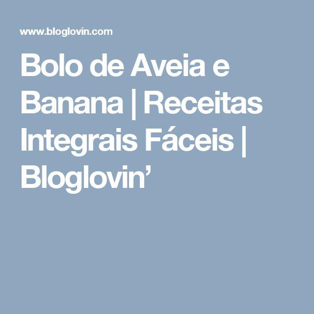Bolo de Aveia e Banana | Receitas Integrais Fáceis | Bloglovin'