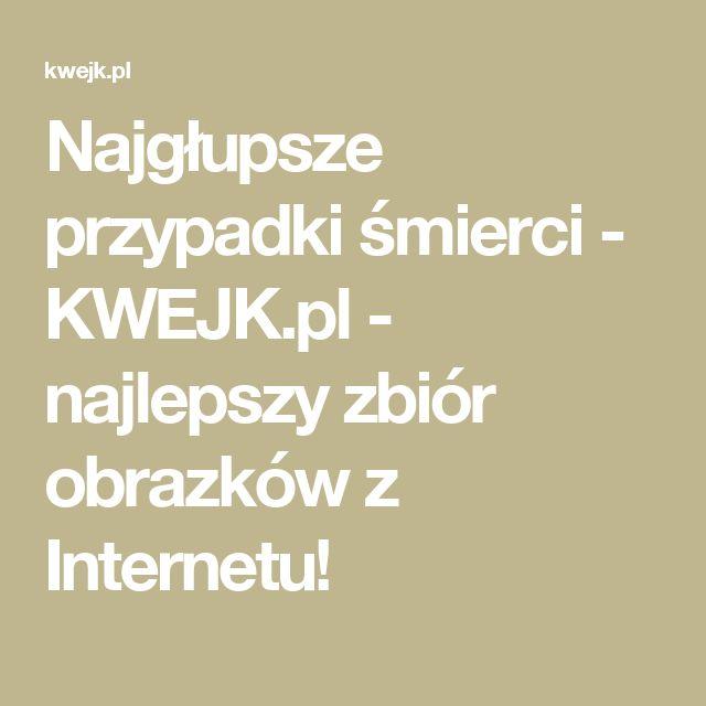 Najgłupsze przypadki śmierci - KWEJK.pl - najlepszy zbiór obrazków z Internetu!