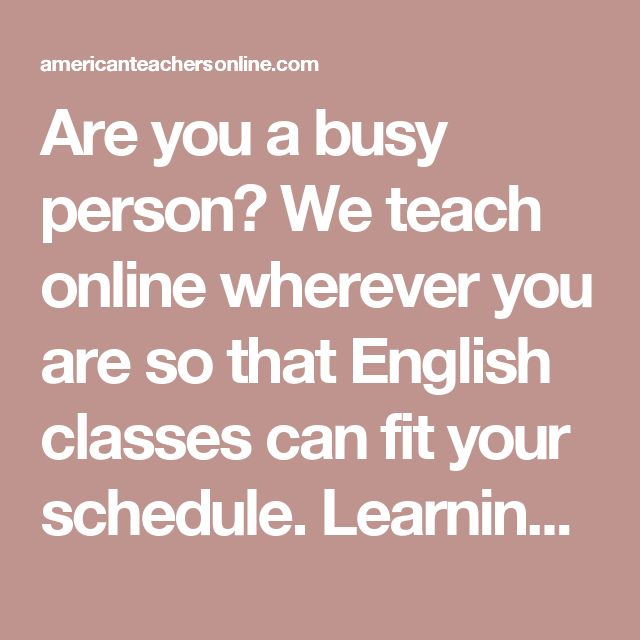Are you a busy person? We teach online wherever you are so that English classes can fit your schedule. Learning online has helped many people with full schedules to take control of their learning. Whenever you have free time and the desire to study, we are available to you.